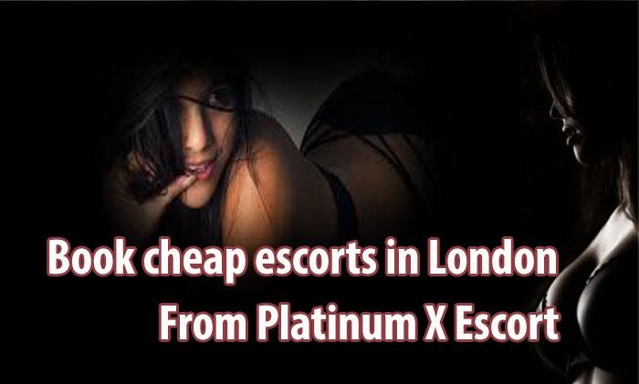 Book cheap escorts in London from Platinum X Escort