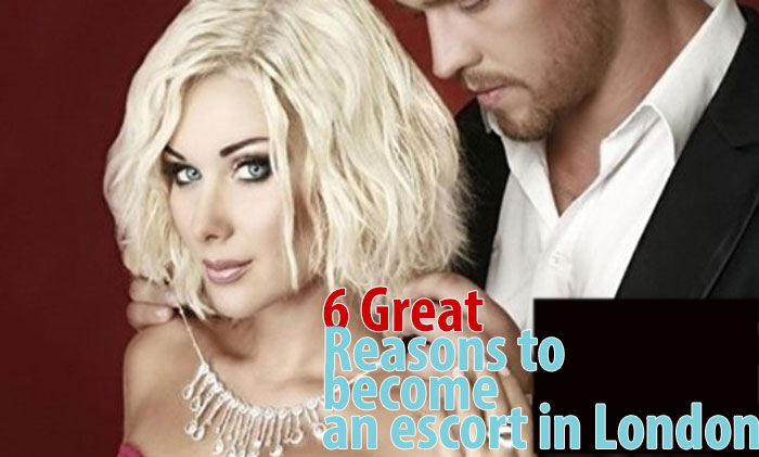 6 Great Reasons to become an escort in London