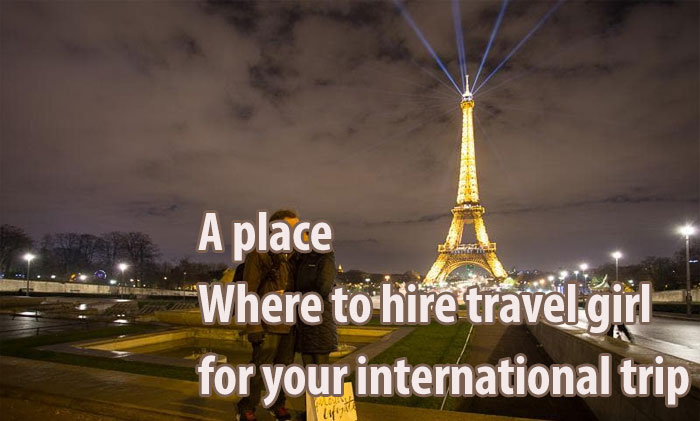 A place where to hire travel girl for your international trip