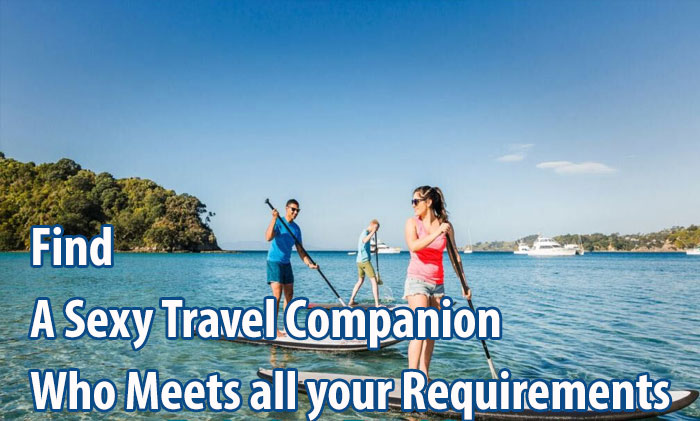 Find a Sexy Travel Companion Who Meets all your Requirements
