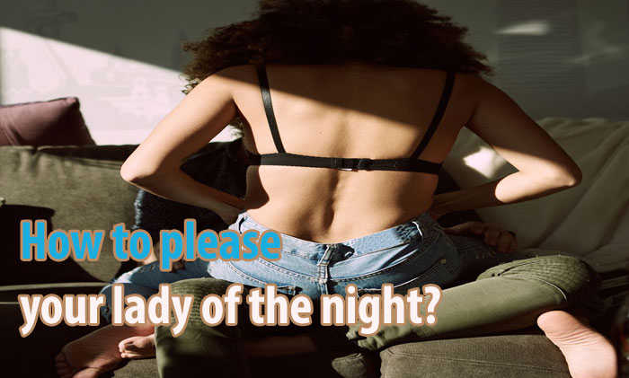 How to please your lady of the night?
