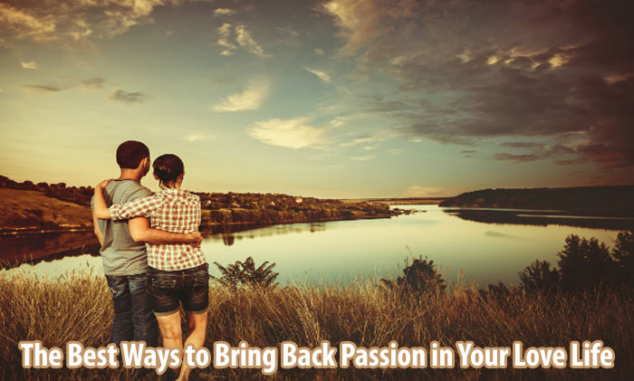 The Best Ways to Bring Back Passion in Your Love Life